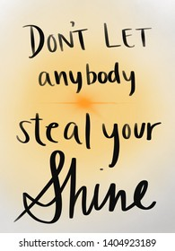 Don't let anybody steal your shine