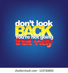 Don't look back. You're not going that way. Motivational background (Raster)