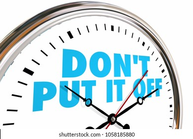 Dont Put It Off Procrastinate Act Now Clock Time 3d Illustration