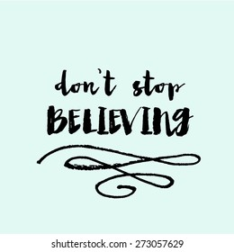 Don't Stop Believing Quote Modern Calligraphy Background