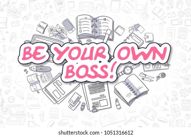 Doodle Illustration of Be Your Own Boss, Surrounded by Stationery. Business Concept for Web Banners, Printed Materials.