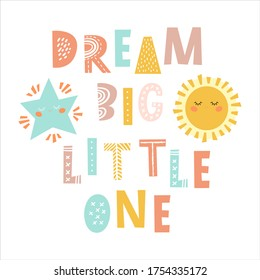 Dream big little one - hand drawn inscription, typography poster with inspirational phrase. T-shirt, greeting card, print art or home decoration in Scandinavian style. Scandinavian design.