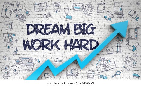 Dream Big Work Hard Inscription on Modern Illustation. with Blue Arrow and Hand Drawn Icons Around. Dream Big Work Hard Drawn on White Brickwall. Illustration with Doodle Icons. 3d