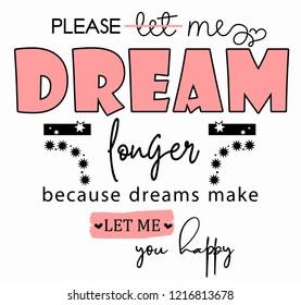 Dream longer. Girl tshirt design. Textile slogan