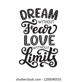 Dream without fear, love without limits. Hand drawn inspirational quote. Typography for posters, home decor, tees