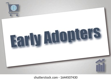 Early Adopters : A technical term from the field of online marketing and eCommerce.