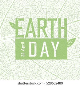 Earth Day Logo on green leaf veins texture.  22 April. Celebration design template.