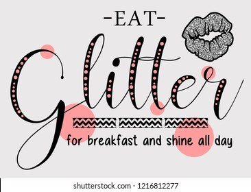 eat glitter for breakfast and shine all day. Girl tshirt design. Textile slogan