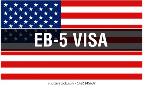 EB-5 Visa on a USA flag background, 3D rendering. United States of America flag waving in the wind. Proud American Flag Waving, American EB-5 Visa concept. US symbol with American EB-5 Visa sign
