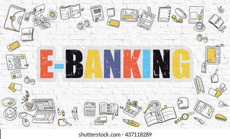 E-Banking Concept. Modern Line Style Illustration. Multicolor E-Banking Drawn on White Brick Wall. Doodle Icons. Doodle Design Style of  E-Banking  Concept.
