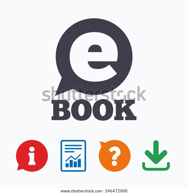 E-Book sign icon. Electronic book symbol. Ebook reader device. Information think bubble, question mark, download and report.
