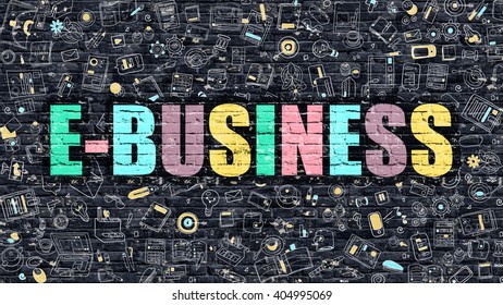 E-Business - Multicolor Concept on Dark Brick Wall Background with Doodle Icons Around. Modern Illustration with Elements of Doodle Design Style. E-Business on Dark Wall. E-Business Concept.
