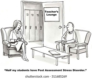 Education cartoon showing two teachers talking in the Teachers Lounge.  One says, 'Most of my students have Post Assessment Stress Disorder'.