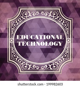 Educational Technology  Concept. Vintage design. Purple Background made of Triangles.