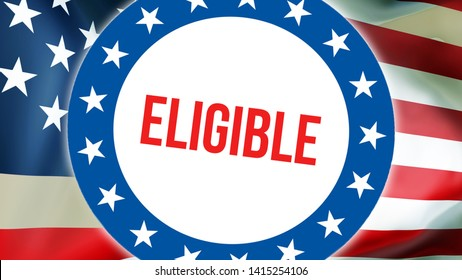 eligible election on a USA background, 3D rendering. United States of America flag waving in the wind. Voting, Freedom Democracy, eligible concept. US Presidential election banner background