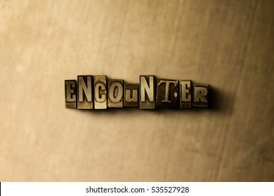 ENCOUNTER - close-up of grungy vintage typeset word on metal backdrop. Royalty free stock illustration.  Can be used for online banner ads and direct mail.