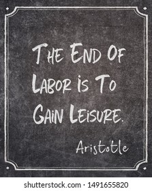 The end of labor is to gain leisure - ancient Greek philosopher Aristotle quote written on framed chalkboard