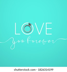 An engagement ring in white gold with diamonds and a handwritten phrase LOVE YOU FOREVER on a turquoise (tiffany blue) background. 3D render.