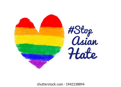 """English texts """"#Stop Asian Hate"""" beside rainbow heart shape drawing, concept for calling international lgbtq community to stop hating and hurting Asian people around the world in spreading covid-19."""