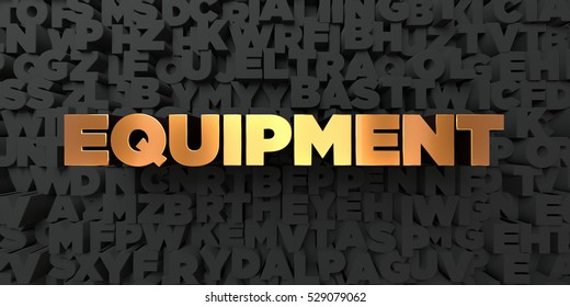 Equipment - Gold text on black background - 3D rendered royalty free stock picture. This image can be used for an online website banner ad or a print postcard.