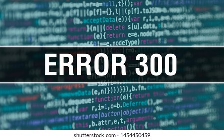 Error 300 concept with Random Parts of Program Code. Error 300 with Programming code abstract technology background of software developer and Computer script. Error 300 Background concept