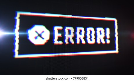 Error alert message with glitch LCD text effect. Cross sign. Computer display close up view with pixels visible. Software programming warning banner. Application failure.