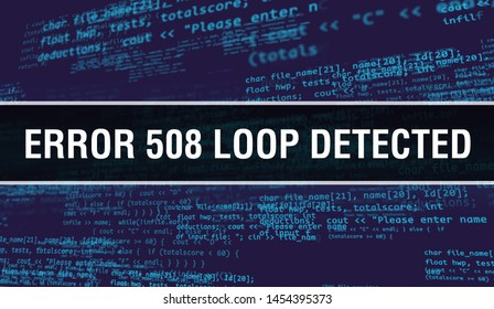 Error 508 Loop Detected concept with Random Parts of Program Code. Error 508 Loop Detected with Programming code abstract technology background of software developer and Computer script. Error