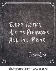 Every action has its pleasures and its price - ancient Greek philosopher Socrates quote written on framed chalkboard
