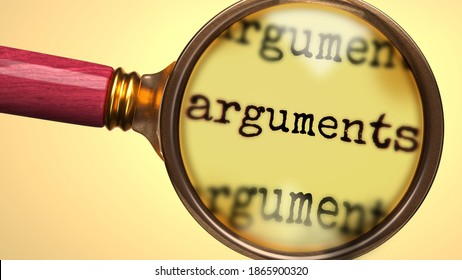 Examine and study arguments, showed as a magnify glass and word arguments to symbolize process of analyzing, exploring, learning and taking a closer look at arguments, 3d illustration