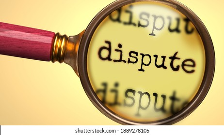 Examine and study dispute, showed as a magnify glass and word dispute to symbolize process of analyzing, exploring, learning and taking a closer look at dispute, 3d illustration