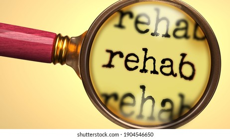 Examine and study rehab, showed as a magnify glass and word rehab to symbolize process of analyzing, exploring, learning and taking a closer look at rehab, 3d illustration