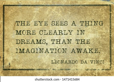 The eye sees a thing more clearly in dreams, than the imagination awake - ancient Italian artist Leonardo da Vinci quote printed on grunge vintage cardboard