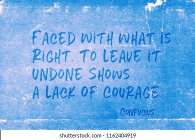 Faced with what is right, to leave it undone shows a lack of courage - ancient Chinese philosopher Confucius quote printed on grunge blue paper