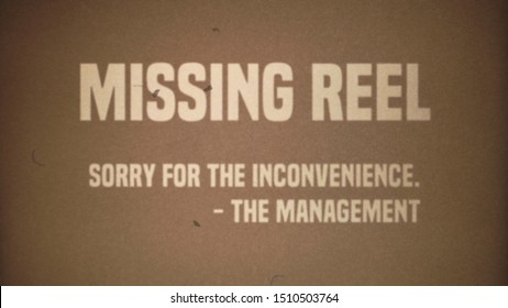 A fake intertitle for a movie, 1970s' style, projected on an old theater screen, with intentional grain, dust and hair: missing reel; sorry for the inconvenience; the management. Sepia tones.