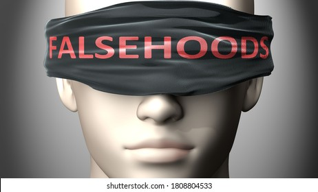 Falsehoods can make things harder to see or makes us blind to the reality - pictured as word Falsehoods on a blindfold to symbolize denial and that Falsehoods can cloud perception, 3d illustration
