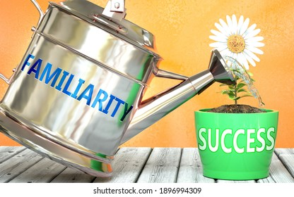 Familiarity helps achieve success - pictured as word Familiarity on a watering can to show that it makes success to grow and it is essential for profit in life, 3d illustration