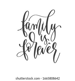 family is forever - hand lettering inscription text positive quote, motivation and inspiration phrase, calligraphy raster version illustration