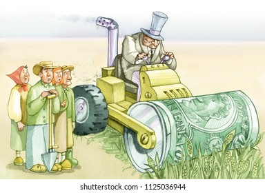 farmers look at a banker that destroys their cultivations the banker drives a streamroller the roll is a great banknote