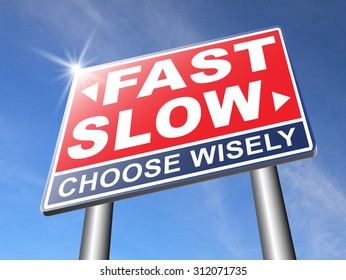 fast or slow pace, lane or living faster or slower speed stop rat race and adapt to slower lifestyle take your time do it easy road sign arrow