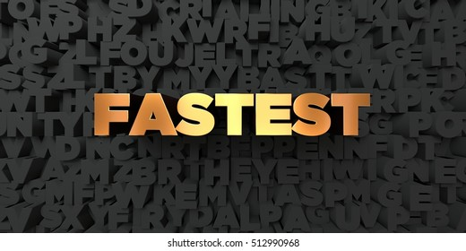 Fastest - Gold text on black background - 3D rendered royalty free stock picture. This image can be used for an online website banner ad or a print postcard.