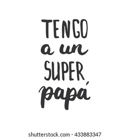 Father's day lettering calligraphy phrase in Spanish Tengo a un Super, Papa, greeting card isolated on the white background. Illustration for Fathers Day invitations. Dad's day lettering.