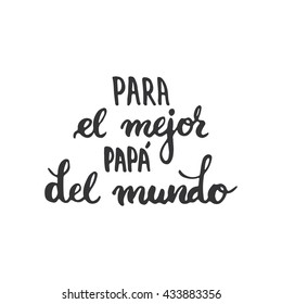 Father's day lettering calligraphy phrase in Spanish Para el mejor Papa del mundo, greeting card isolated on the white background. Illustration for Fathers Day invitations. Dad's day lettering.