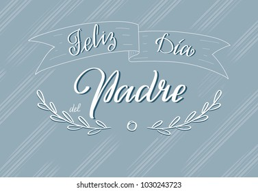 Feliz día del padre- Happy father's day spanish text.  Hand drawn calligraphy lettering for Father's day in Spain. Feliz día del padre greeting card text on grey background.