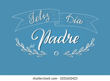 Feliz día del padre- Happy father's day spanish text.  Hand drawn calligraphy lettering for Father's day in Spain. Feliz día del padre greeting card text on blue background.