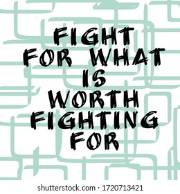 fight for what is worth fighting for. Motivational quote