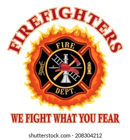 Firefighters We Fight What You Fear is an illustration of a fire department or firefighter Maltese cross symbol design with flames and the words We Fight What You Fear. Includes firefighter symbol.