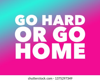 fitness motivational quote - go hard or go home.