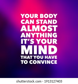 """fitness motivational quote """"your body can stand almost anything it's your mind that you have to convince"""" written on blurry gradient background."""