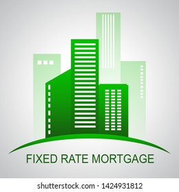 Fixed Rate Mortgage City Depicts Home Or Property Loan With Payment Fix. Percentage Interest On Apartment Or House - 3d Illustration
