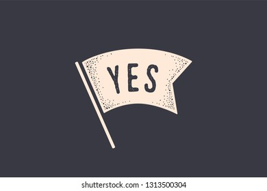 Flag Yes. Old school flag banner with text Yes. Ribbon flag in vintage style with phrase yes, engraved old school engraving vintage graphic. Hand drawn design element. Illustration
